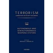 TERRORISM: COMMENTARY ON SECURITY DOCUMENTS VOLUME 144: Autonomous and Semiautonomous Weapons Systems - ISBN 9780190255343