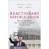 Reactionary Republicanism: How the Tea Party in the House Paved the Way for Trumps Victory - ISBN 9780190870751