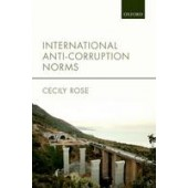 International Anti-Corruption Norms: Their Creation and Influence on Domestic Legal Systems - ISBN 9780198737216