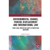 Environmental Change, Forced Displacement and International Law: from legal protection gaps to protection solutions - ISBN 9781138560130