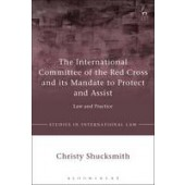 The International Committee of the Red Cross and its Mandate to Protect and Assist: Law and Practice - ISBN 9781509908172