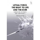 Lethal Force, the Right to Life and the ECHR: Narratives of Death and Democracy - ISBN 9781849464062