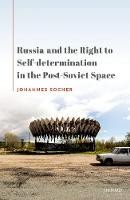Russia and the Right to Self-Determination in the Post-Soviet Space - ISBN 9780192897176