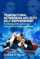 Transnational Networking and Elite Self-Empowerment: The Making of the Judiciary in Contemporary Europe and Beyond - ISBN 9780197266403
