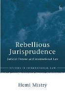 Rebellious Jurisprudence: Judicial Dissent and International Law - ISBN 9781509920112