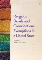 Religious Beliefs and Conscientious Exemptions in a Liberal State - ISBN 9781509920938
