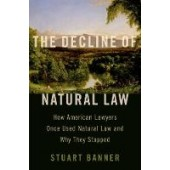 The Decline of Natural Law: How American Lawyers Once Used Natural Law and Why They Stopped - ISBN 9780197556498