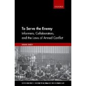 To Serve the Enemy: Informers, Collaborators, and the Laws of Armed Conflict - ISBN 9780198788898