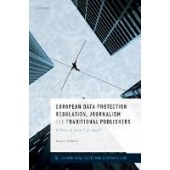 European Data Protection Regulation, Journalism, and Traditional Publishers: Balancing on a Tightrope? - ISBN 9780198841982