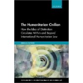 The Humanitarian Civilian: How the Idea of Distinction Circulates Within and Beyond International Humanitarian Law - ISBN 9780198863816