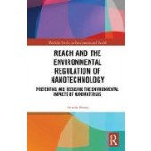 REACH and the Environmental Regulation of Nanotechnology: Preventing and Reducing the Environmental Impacts of Nanomaterials - ISBN 9780367189648