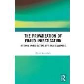 The Privatization of Fraud Investigation: Internal Investigations by Fraud Examiners - ISBN 9780367359577