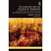 The Judiciary and the Politics of Transition: Police Brutality Cases in Chile, Northern Ireland and South Africa - ISBN 9780415618922