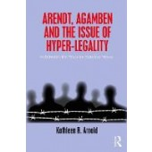 Arendt, Agamben and the Issue of Hyper-Legality: In Between the Prisoner-Stateless Nexus - ISBN 9780815381068