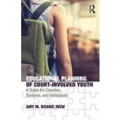 Educational Planning of Court-Involved Youth: A Guide for Counties, Systems, and Individuals - ISBN 9781138313842