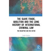 The Slave Trade, Abolition and the Long History of International Criminal Law: The Recaptive and the Victim - ISBN 9781138348899