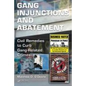 Gang Injunctions and Abatement: Using Civil Remedies to Curb Gang-Related Crimes - ISBN 9781439867877