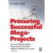 Procuring Successful Mega-Projects: How to Establish Major Government Contracts Without Ending up in Court - ISBN 9781472455086